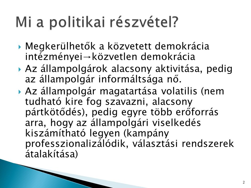  Megkerülhetők a közvetett demokrácia intézményei→közvetlen demokrácia  Az állampolgárok alacsony aktivitása, pedig az állampolgár informáltsága nő.