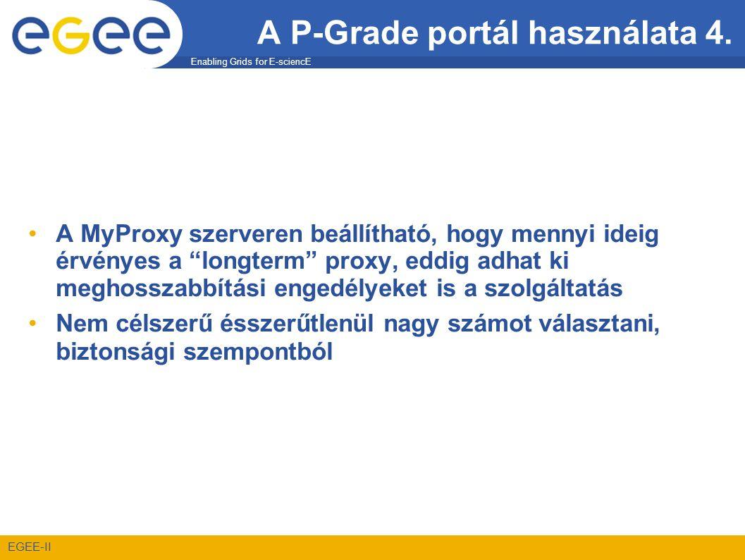 """Enabling Grids for E-sciencE EGEE-II A P-Grade portál használata 4. •A MyProxy szerveren beállítható, hogy mennyi ideig érvényes a """"longterm"""" proxy, e"""