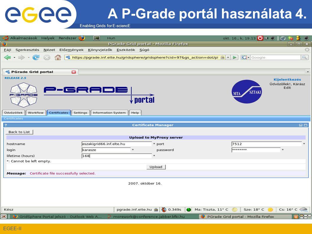 Enabling Grids for E-sciencE EGEE-II A P-Grade portál használata 4.