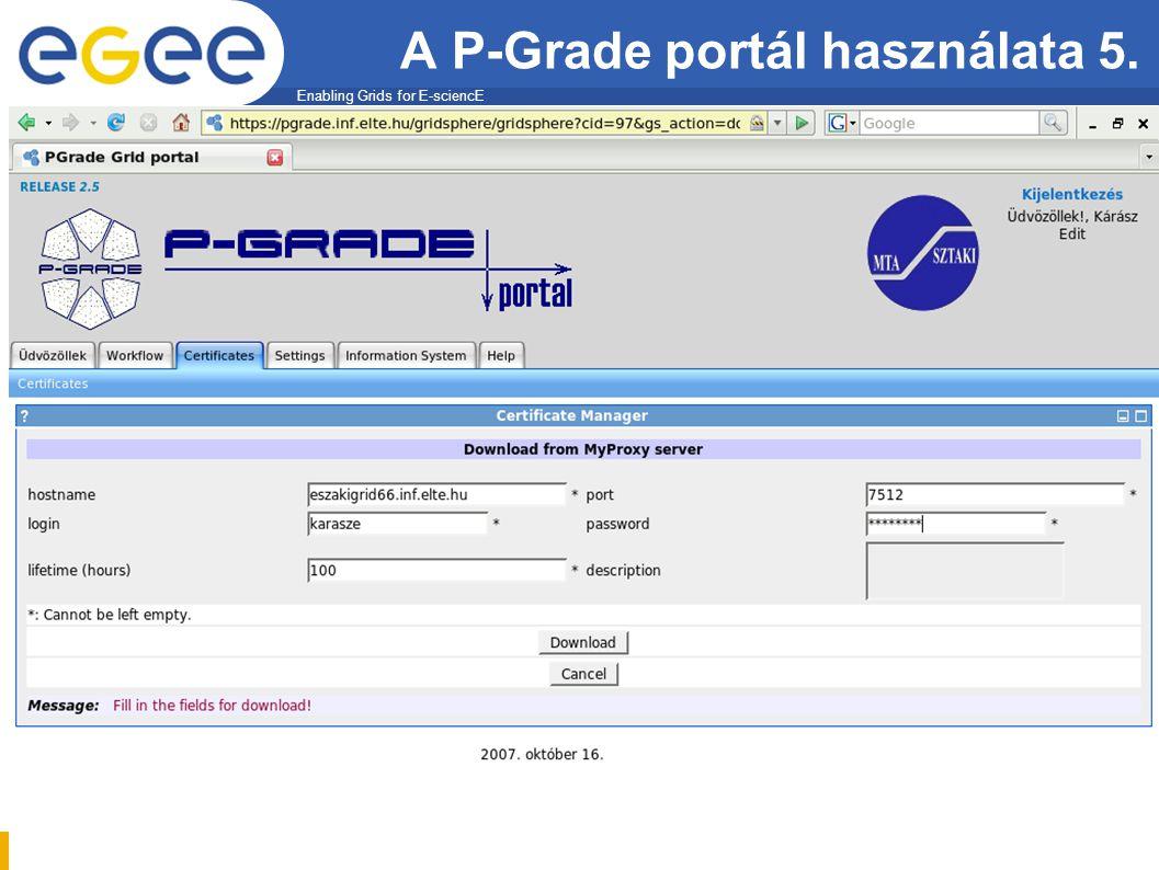 Enabling Grids for E-sciencE EGEE-II A P-Grade portál használata 5.
