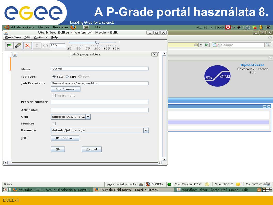 Enabling Grids for E-sciencE EGEE-II A P-Grade portál használata 8.