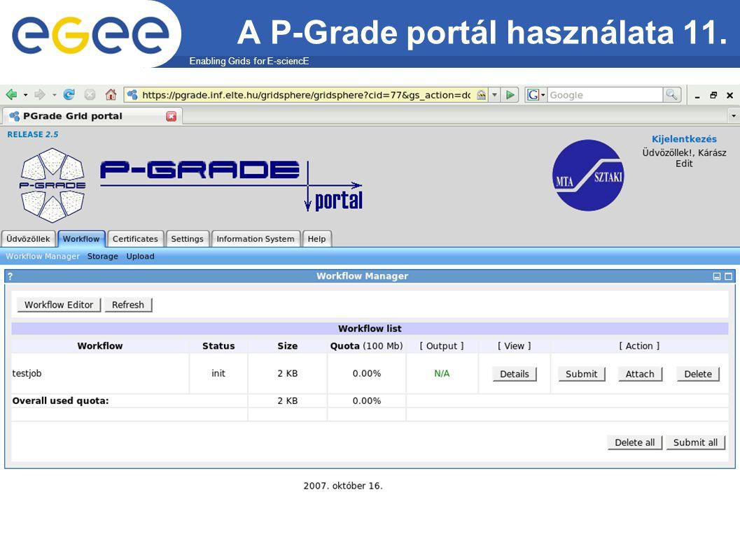 Enabling Grids for E-sciencE EGEE-II A P-Grade portál használata 11.