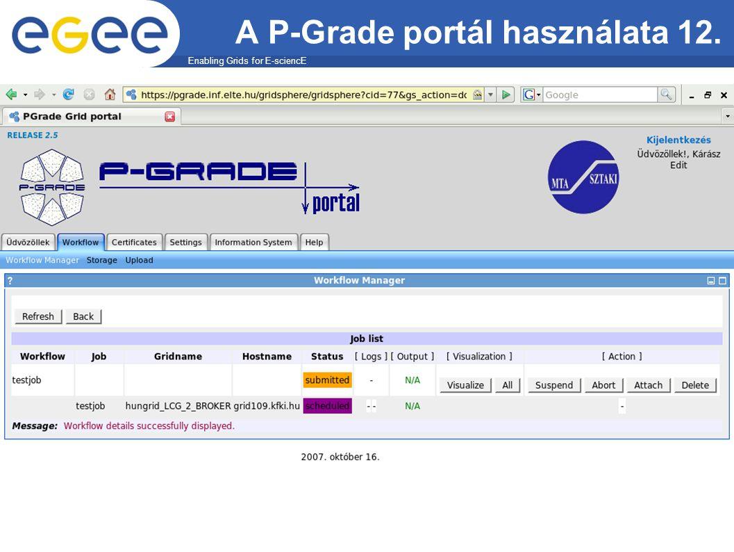 Enabling Grids for E-sciencE EGEE-II A P-Grade portál használata 12.