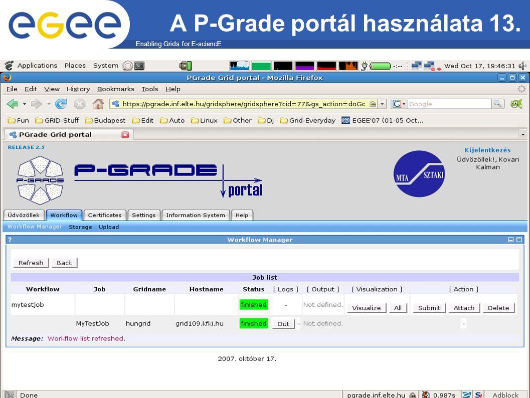 Enabling Grids for E-sciencE EGEE-II A P-Grade portál használata 13.