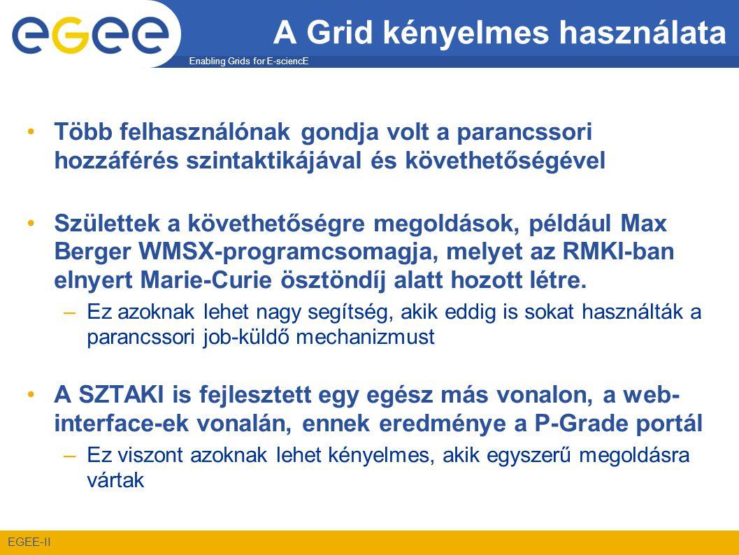 Enabling Grids for E-sciencE EGEE-II A Grid kényelmes használata •Több felhasználónak gondja volt a parancssori hozzáférés szintaktikájával és követhetőségével •Születtek a követhetőségre megoldások, például Max Berger WMSX-programcsomagja, melyet az RMKI-ban elnyert Marie-Curie ösztöndíj alatt hozott létre.