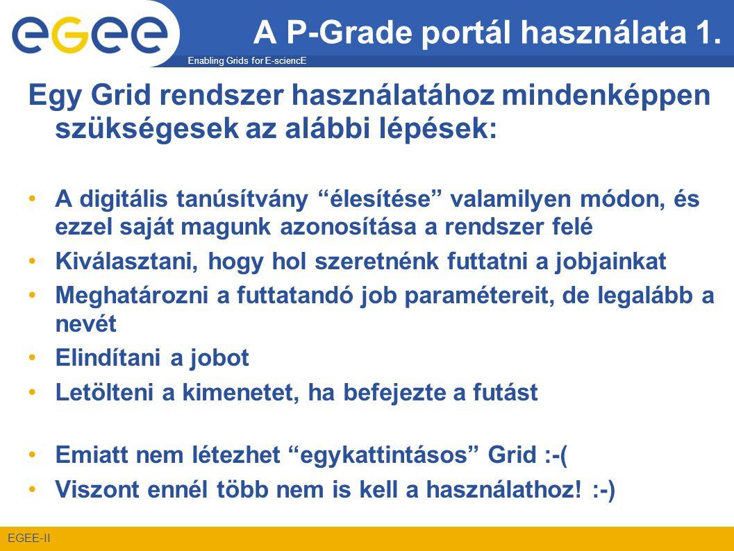 Enabling Grids for E-sciencE EGEE-II A P-Grade portál használata 1. Egy Grid rendszer használatához mindenképpen szükségesek az alábbi lépések: •A dig