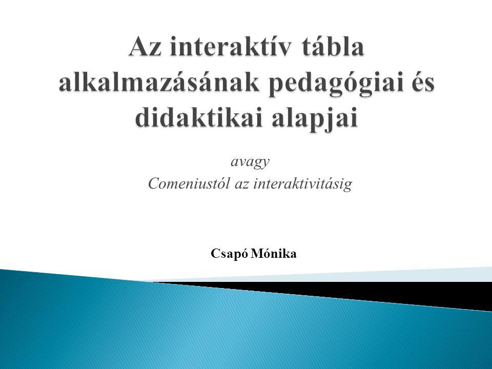 avagy Comeniustól az interaktivitásig Csapó Mónika