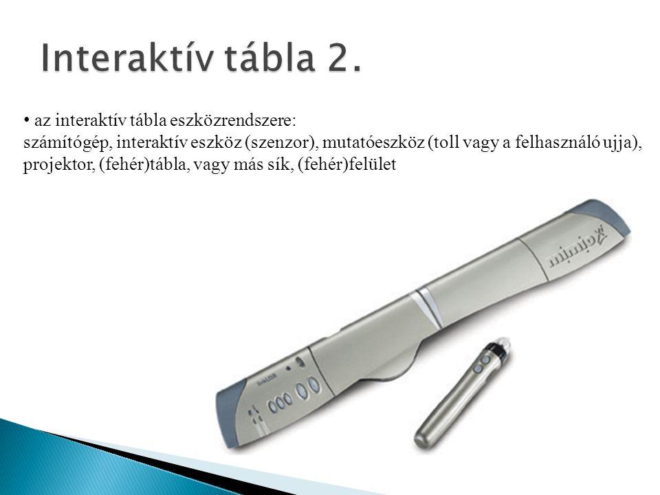 • az interaktív tábla eszközrendszere: számítógép, interaktív eszköz (szenzor), mutatóeszköz (toll vagy a felhasználó ujja), projektor, (fehér)tábla,