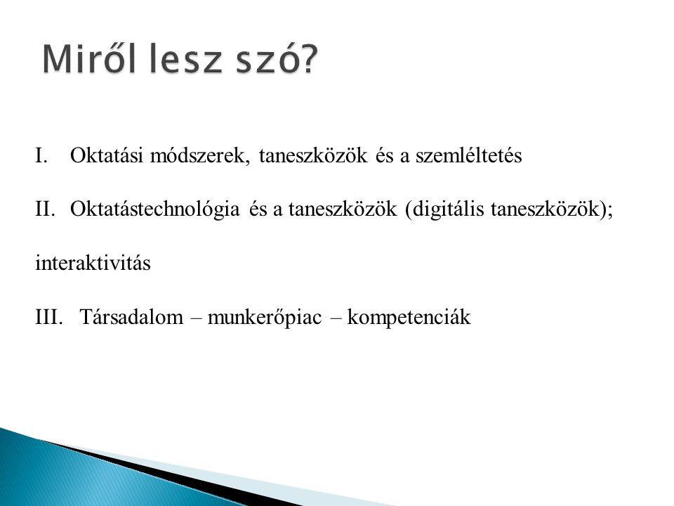 I. Oktatási módszerek, taneszközök és a szemléltetés II. Oktatástechnológia és a taneszközök (digitális taneszközök)  interaktivitás III. Társadalom