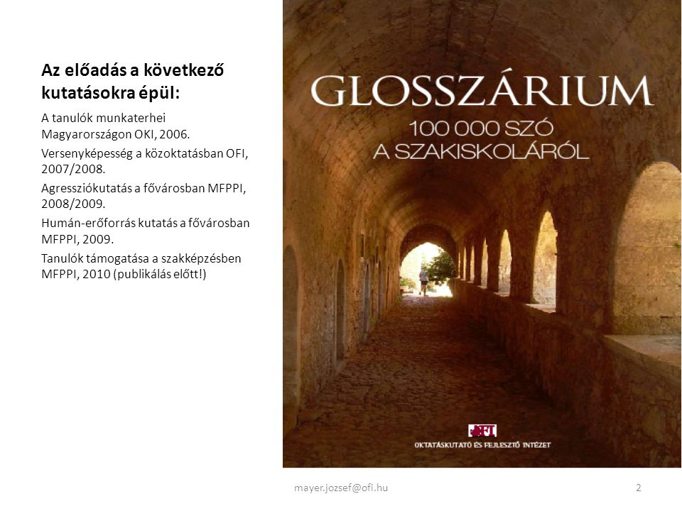 Az előadás a következő kutatásokra épül: A tanulók munkaterhei Magyarországon OKI, 2006. Versenyképesség a közoktatásban OFI, 2007/2008. Agressziókuta