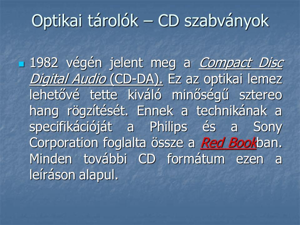 Optikai tárolók – CD szabványok  1982 végén jelent meg a Compact Disc Digital Audio (CD-DA). Ez az optikai lemez lehetővé tette kiváló minőségű szter