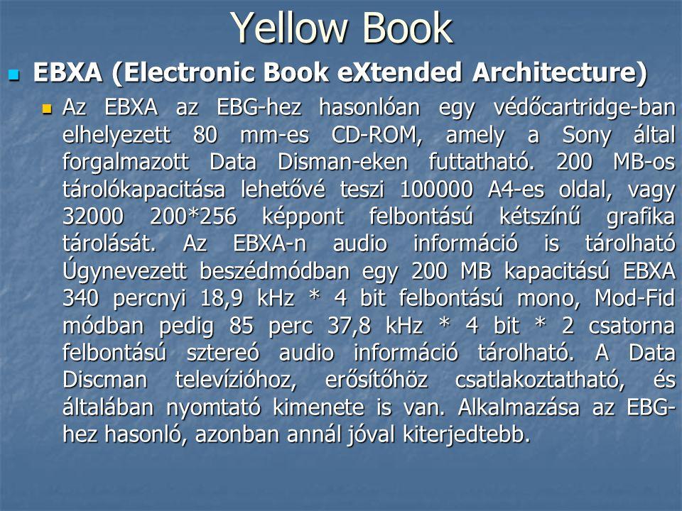 Yellow Book  EBXA (Electronic Book eXtended Architecture)  Az EBXA az EBG-hez hasonlóan egy védőcartridge-ban elhelyezett 80 mm-es CD-ROM, amely a S