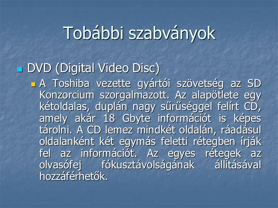 Tobábbi szabványok  DVD (Digital Video Disc)  A Toshiba vezette gyártói szövetség az SD Konzorcium szorgalmazott. Az alapötlete egy kétoldalas, dupl