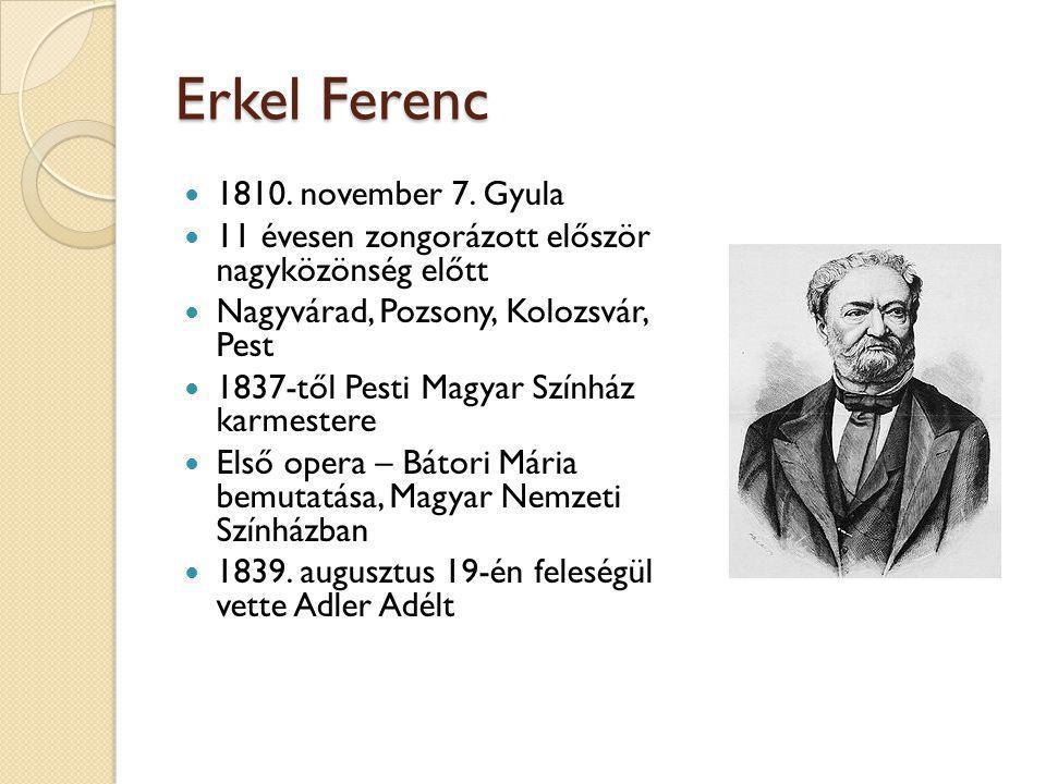 Erkel Ferenc  Himnusz megzenésítése  1844 - Hunyadi László bemutatása  1853 - Filharmóniai Társaság  1861 - Bánk bán bemutatása  1888 - nyugdíjba megy  1893 - meghal