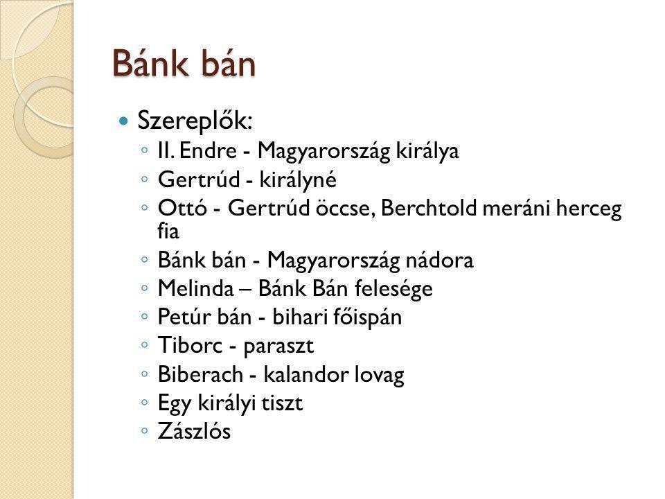 Bánk Bán  Énekkar - magyar és meráni nemesek  Történik: ◦ Visegrádon és a Tisza partján, a 13.