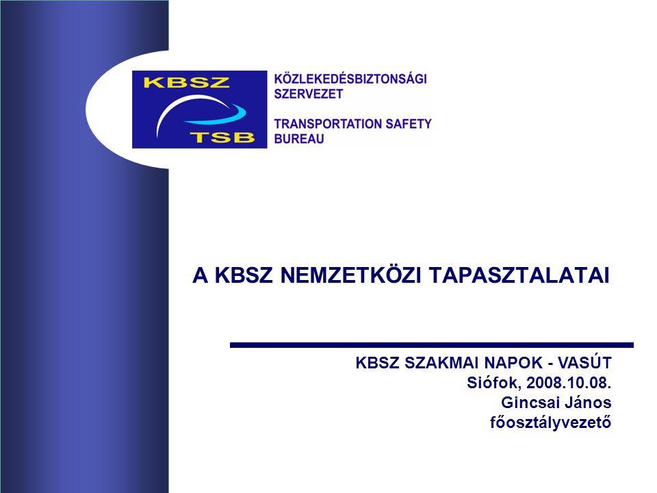 A KBSZ NEMZETKÖZI TAPASZTALATAI KBSZ SZAKMAI NAPOK - VASÚT Siófok, 2008.10.08. Gincsai János főosztályvezető