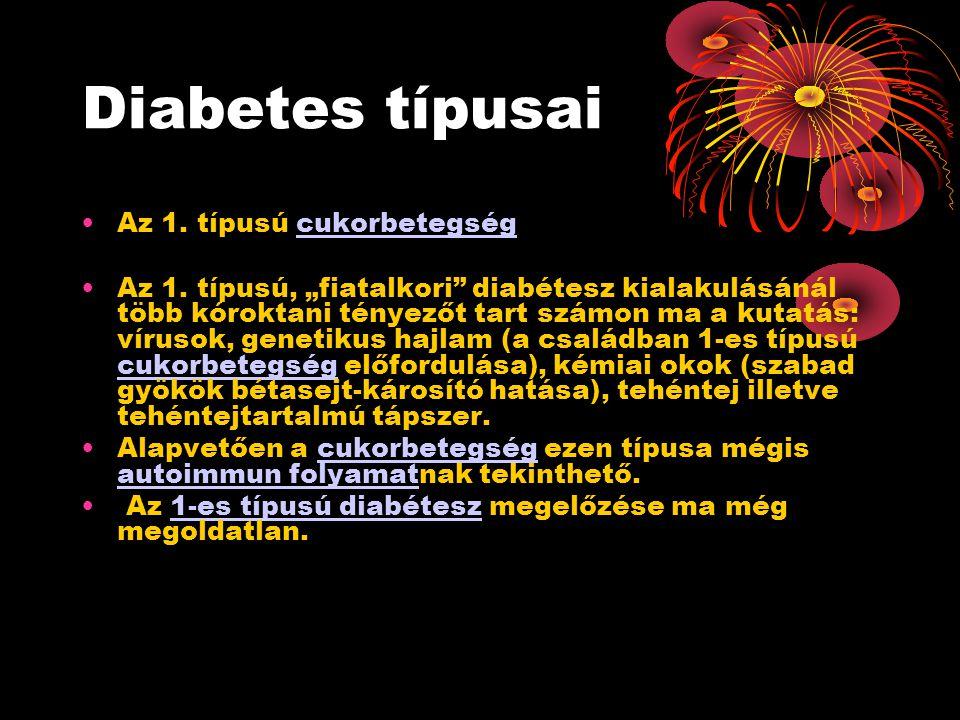 Diabetes típusai •Az 1. típusú cukorbetegségcukorbetegség •Az 1.