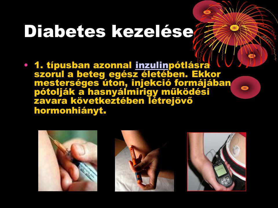 Diabetes kezelése •1. típusban azonnal inzulinpótlásra szorul a beteg egész életében.