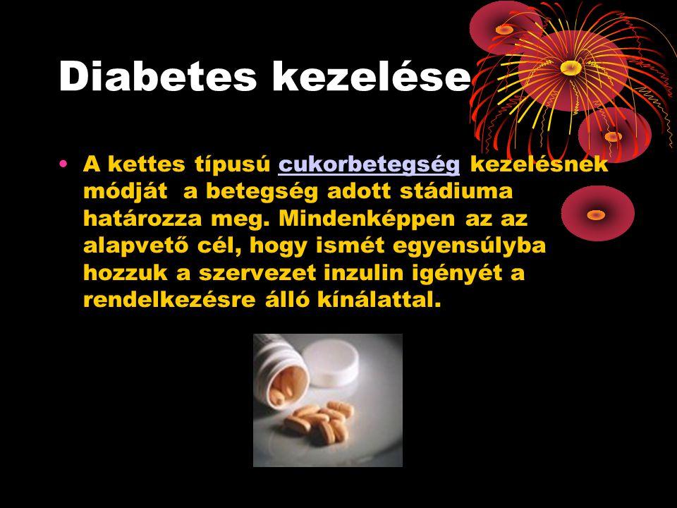 Diabetes kezelése •A kettes típusú cukorbetegség kezelésnek módját a betegség adott stádiuma határozza meg.