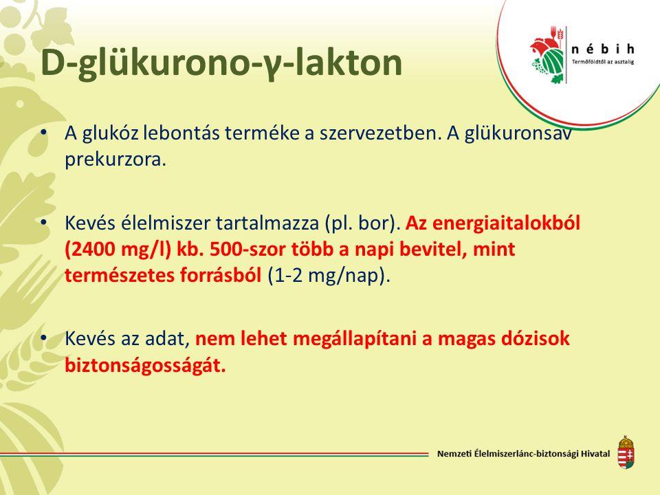 D-glükurono-γ-lakton • A glukóz lebontás terméke a szervezetben. A glükuronsav prekurzora. • Kevés élelmiszer tartalmazza (pl. bor). Az energiaitalokb