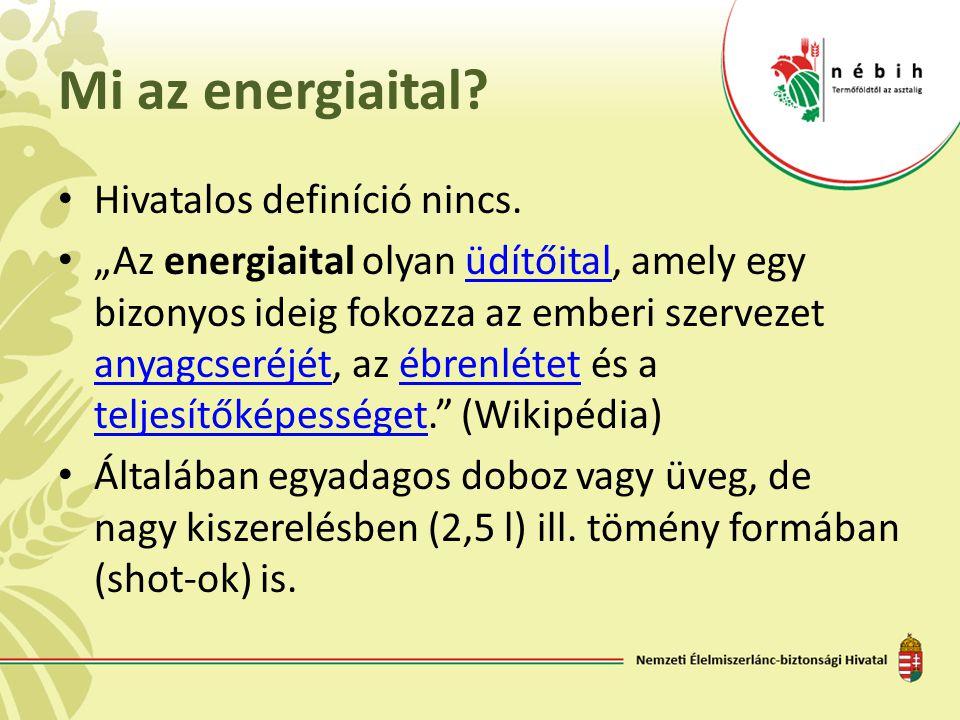 """Mi az energiaital? • Hivatalos definíció nincs. • """"Az energiaital olyan üdítőital, amely egy bizonyos ideig fokozza az emberi szervezet anyagcseréjét,"""