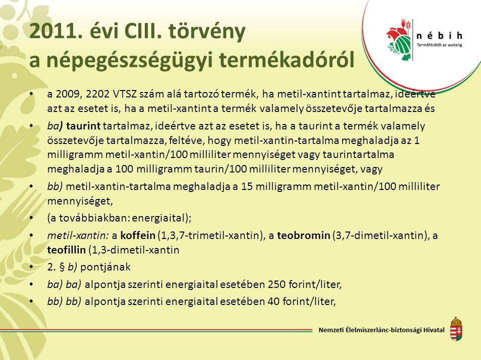 2011. évi CIII. törvény a népegészségügyi termékadóról • a 2009, 2202 VTSZ szám alá tartozó termék, ha metil-xantint tartalmaz, ideértve azt az esetet