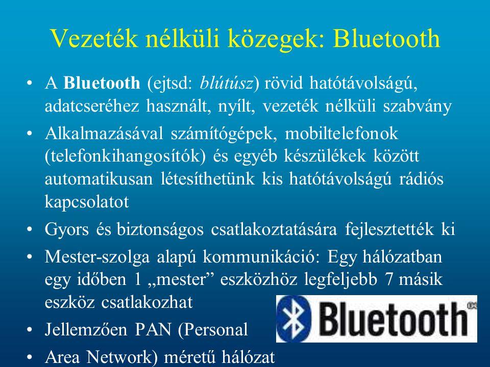 Vezeték nélküli közegek: Bluetooth •A Bluetooth (ejtsd: blútúsz) rövid hatótávolságú, adatcseréhez használt, nyílt, vezeték nélküli szabvány •Alkalmaz