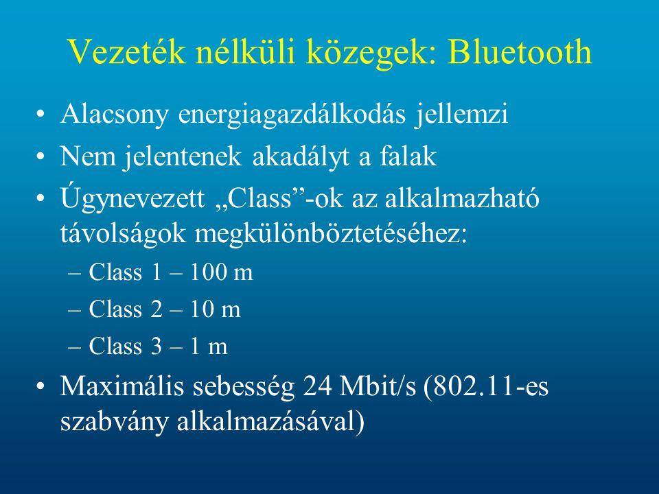 """Vezeték nélküli közegek: Bluetooth •Alacsony energiagazdálkodás jellemzi •Nem jelentenek akadályt a falak •Úgynevezett """"Class""""-ok az alkalmazható távo"""