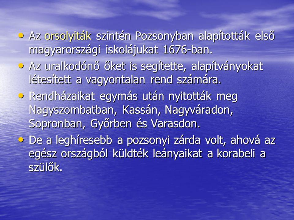 • Az orsolyiták szintén Pozsonyban alapították első magyarországi iskolájukat 1676-ban. • Az uralkodónő őket is segítette, alapítványokat létesített a