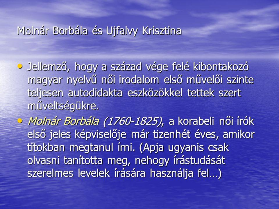 Molnár Borbála és Ujfalvy Krisztina • Jellemző, hogy a század vége felé kibontakozó magyar nyelvű női irodalom első művelői szinte teljesen autodidakt