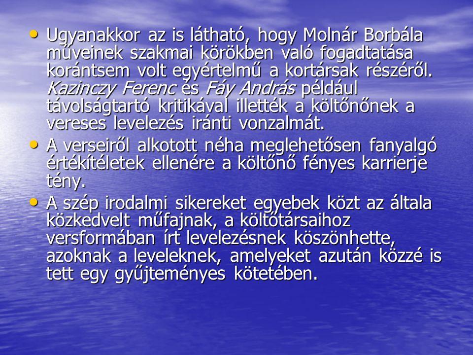 • Ugyanakkor az is látható, hogy Molnár Borbála műveinek szakmai körökben való fogadtatása korántsem volt egyértelmű a kortársak részéről. Kazinczy Fe