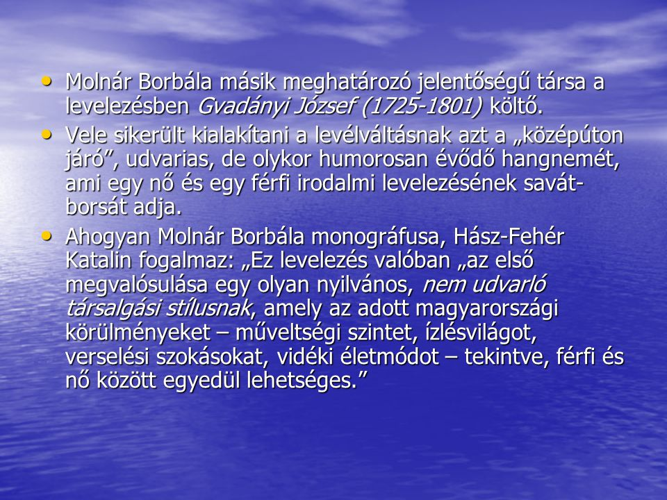• Molnár Borbála másik meghatározó jelentőségű társa a levelezésben Gvadányi József (1725-1801) költő. • Vele sikerült kialakítani a levélváltásnak az