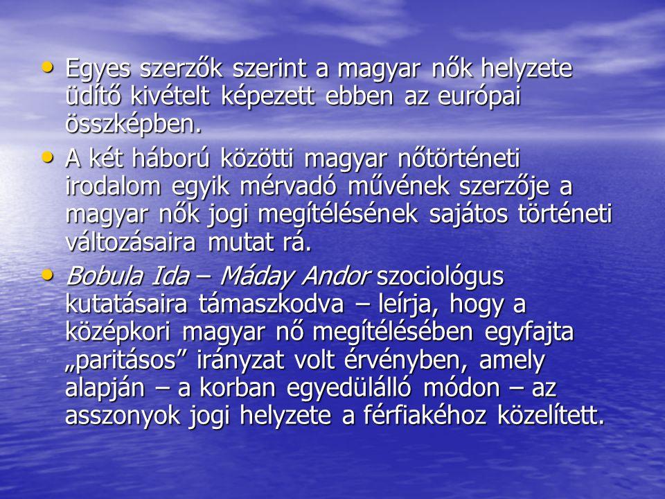 • Egyes szerzők szerint a magyar nők helyzete üdítő kivételt képezett ebben az európai összképben. • A két háború közötti magyar nőtörténeti irodalom