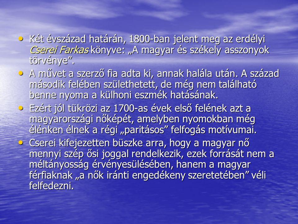 """• Két évszázad határán, 1800-ban jelent meg az erdélyi Cserei Farkas könyve: """"A magyar és székely asszonyok törvénye"""". • A művet a szerző fia adta ki,"""