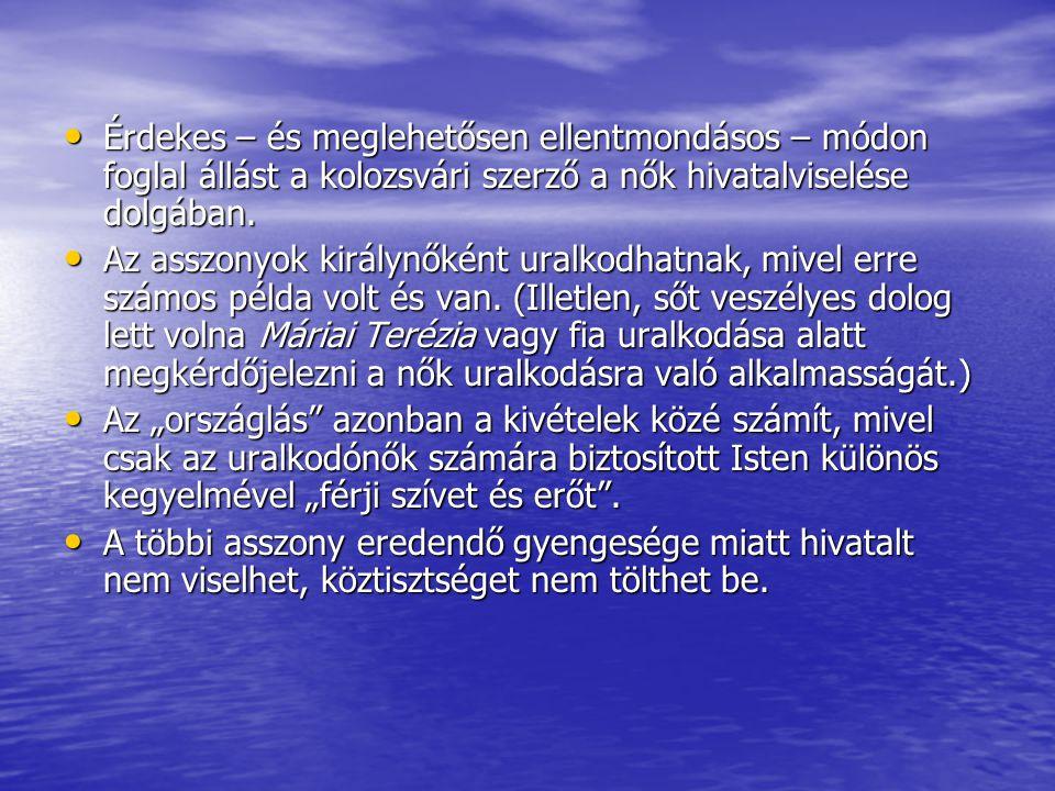 • A 18.század második negyedére már Magyarországon is mélypontra kerül a nők megbecsültsége.