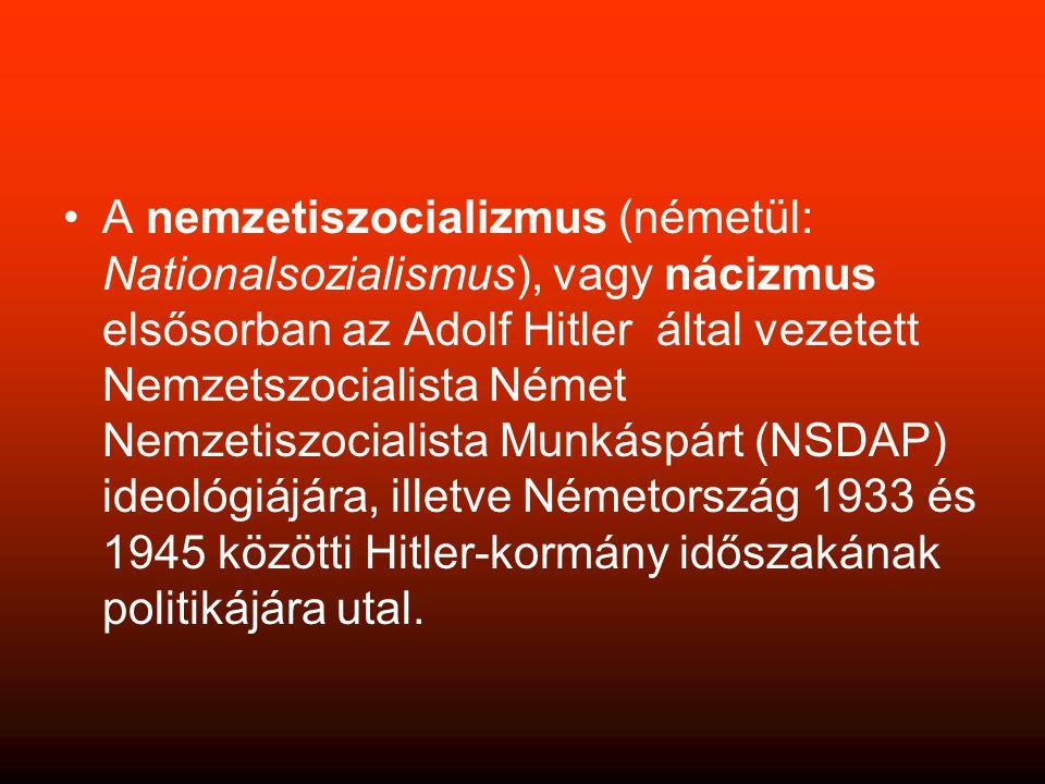 •A nemzetiszocializmus (németül: Nationalsozialismus), vagy nácizmus elsősorban az Adolf Hitler által vezetett Nemzetszocialista Német Nemzetiszocialista Munkáspárt (NSDAP) ideológiájára, illetve Németország 1933 és 1945 közötti Hitler-kormány időszakának politikájára utal.