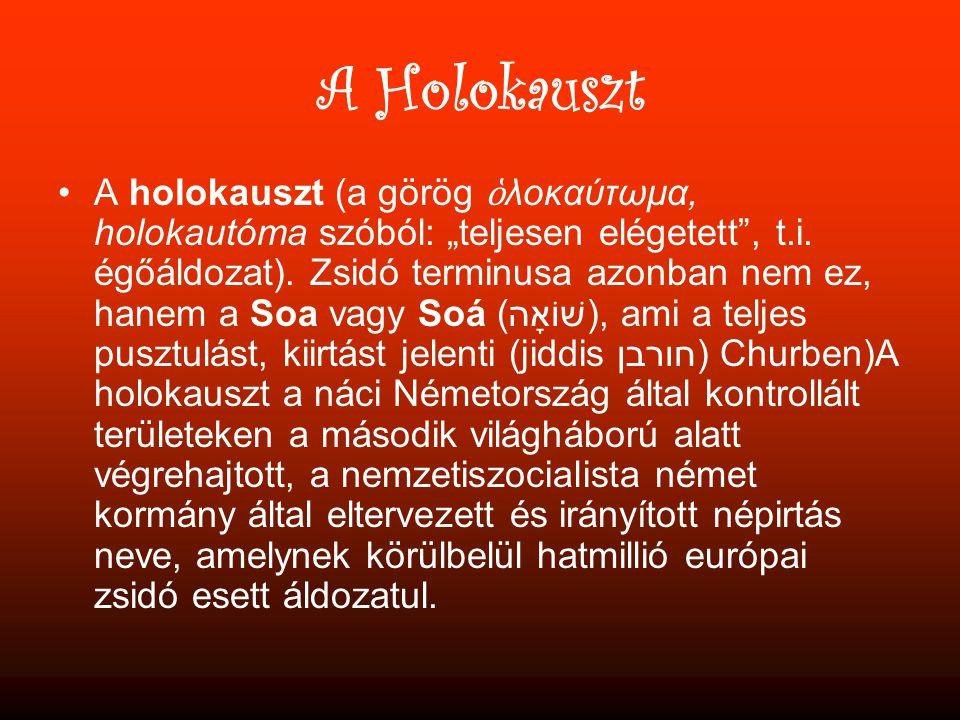 """A Holokauszt •A holokauszt (a görög ὁ λοκαύτωμα, holokautóma szóból: """"teljesen elégetett , t.i."""