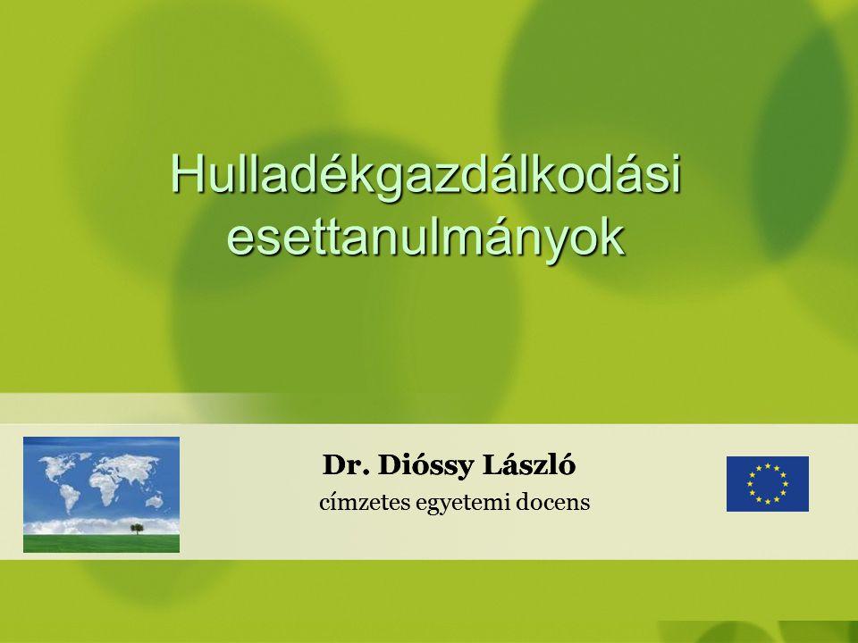 Dr. Dióssy László címzetes egyetemi docens Hulladékgazdálkodási esettanulmányok Dr. Dióssy László címzetes egyetemi docens