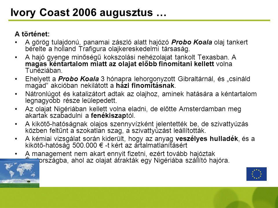 Ivory Coast 2006 augusztus … A történet: •A görög tulajdonú, panamai zászló alatt hajózó Probo Koala olaj tankert bérelte a holland Trafigura olajkere