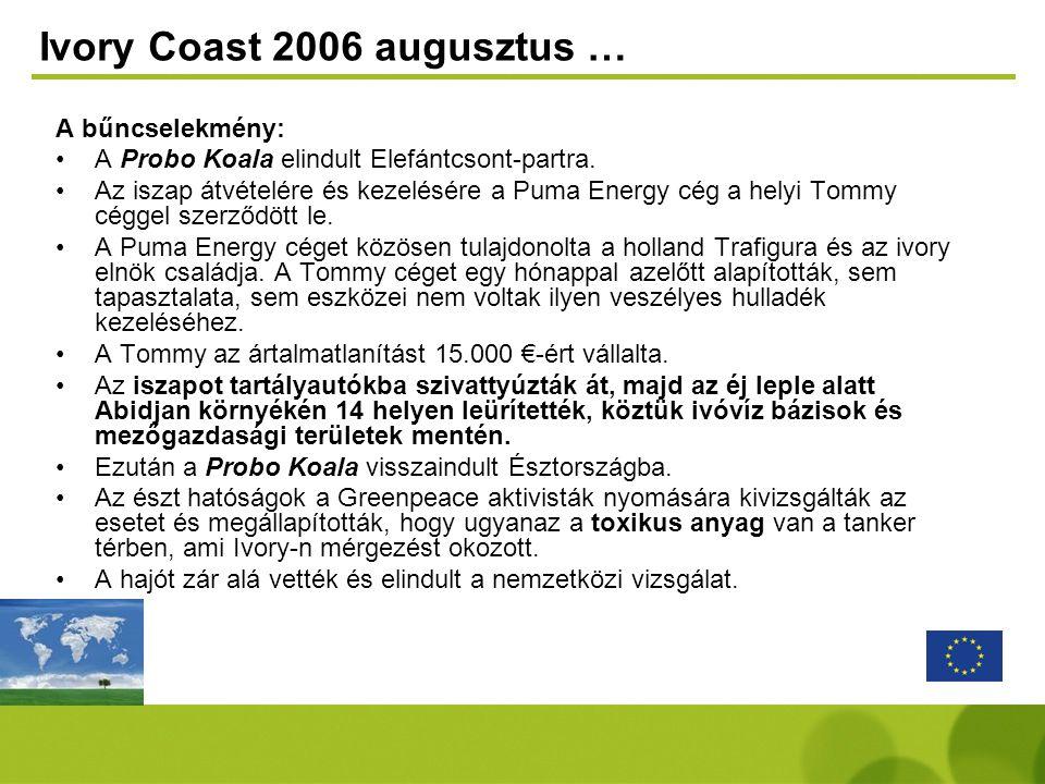 Ivory Coast 2006 augusztus … A bűncselekmény: •A Probo Koala elindult Elefántcsont-partra. •Az iszap átvételére és kezelésére a Puma Energy cég a hely