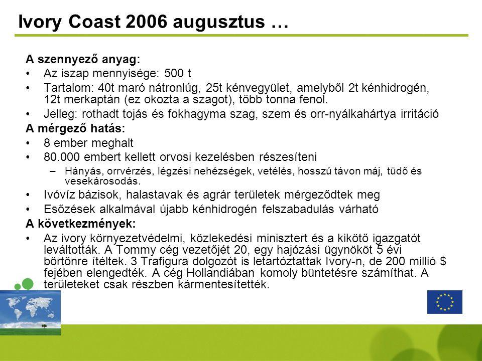 Ivory Coast 2006 augusztus … A szennyező anyag: •Az iszap mennyisége: 500 t •Tartalom: 40t maró nátronlúg, 25t kénvegyület, amelyből 2t kénhidrogén, 1