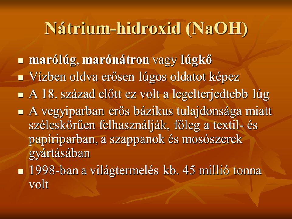 Nátrium-hidroxid (NaOH)  marólúg, marónátron vagy lúgkő  Vízben oldva erősen lúgos oldatot képez  A 18. század előtt ez volt a legelterjedtebb lúg
