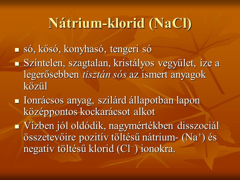 Nátrium-klorid (NaCl)  só, kősó, konyhasó, tengeri só  Színtelen, szagtalan, kristályos vegyület, íze a legerősebben tisztán sós az ismert anyagok k