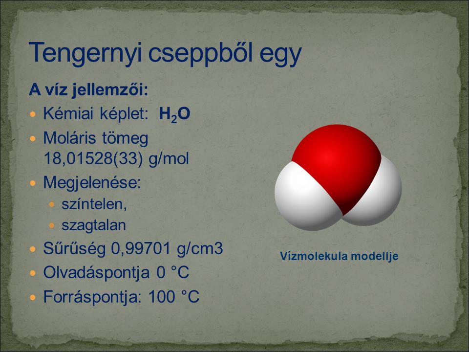 A víz jellemzői:  Kémiai képlet: H 2 O  Moláris tömeg 18,01528(33) g/mol  Megjelenése:  színtelen,  szagtalan  Sűrűség 0,99701 g/cm3  Olvadáspo