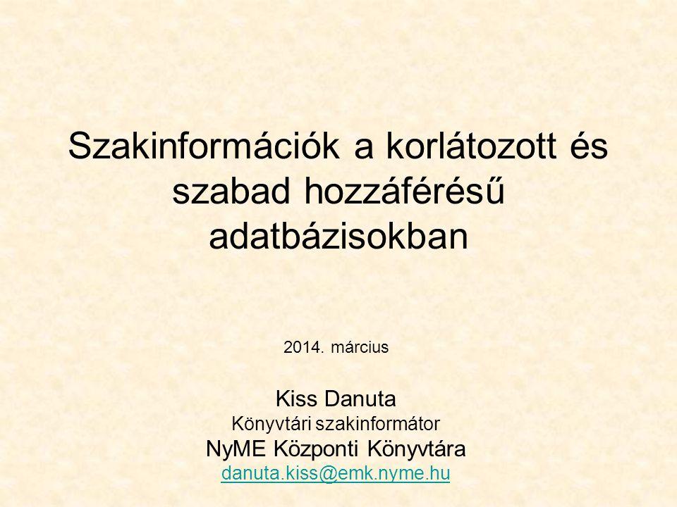 Szakinformációk a korlátozott és szabad hozzáférésű adatbázisokban Kiss Danuta Könyvtári szakinformátor NyME Központi Könyvtára danuta.kiss@emk.nyme.hu 2014.