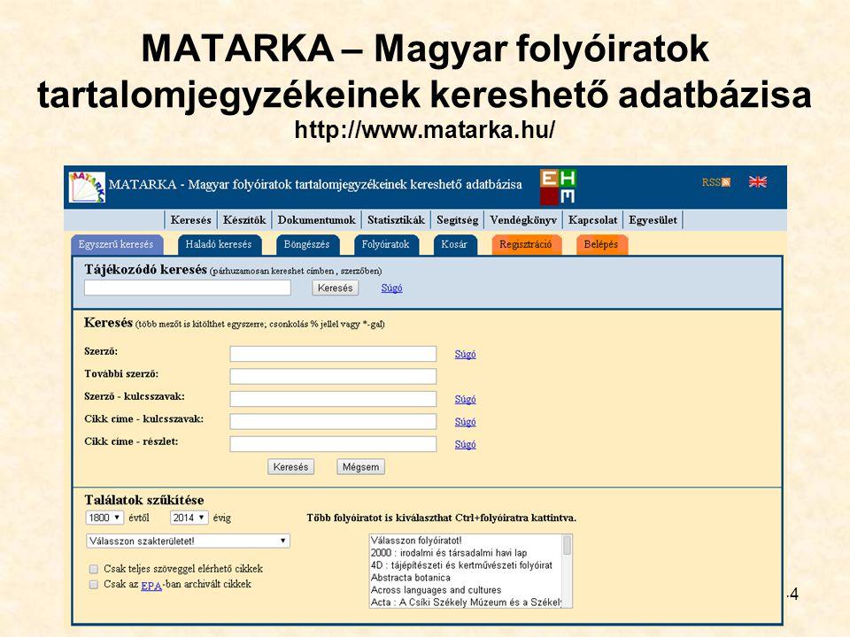 44 MATARKA – Magyar folyóiratok tartalomjegyzékeinek kereshető adatbázisa http://www.matarka.hu/