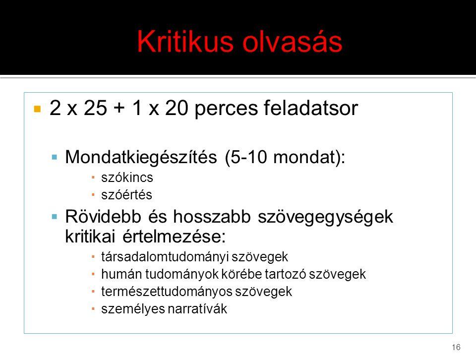 16  2 x 25 + 1 x 20 perces feladatsor  Mondatkiegészítés (5-10 mondat):  szókincs  szóértés  Rövidebb és hosszabb szövegegységek kritikai értelme
