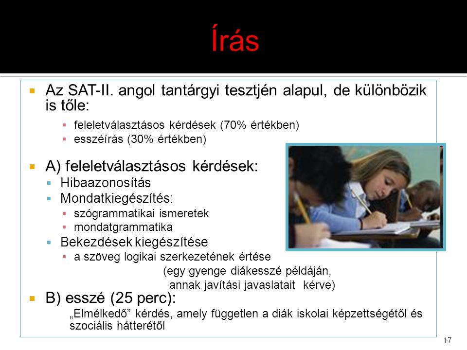 17  Az SAT-II. angol tantárgyi tesztjén alapul, de különbözik is tőle: ▪feleletválasztásos kérdések (70% értékben) ▪esszéírás (30% értékben)  A) fel