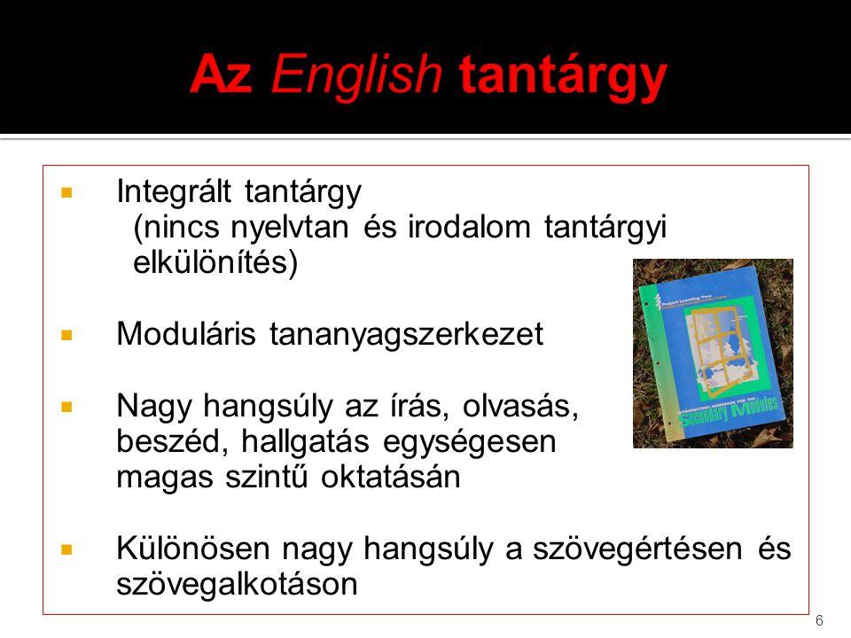 6  Integrált tantárgy (nincs nyelvtan és irodalom tantárgyi elkülönítés)  Moduláris tananyagszerkezet  Nagy hangsúly az írás, olvasás, beszéd, hall