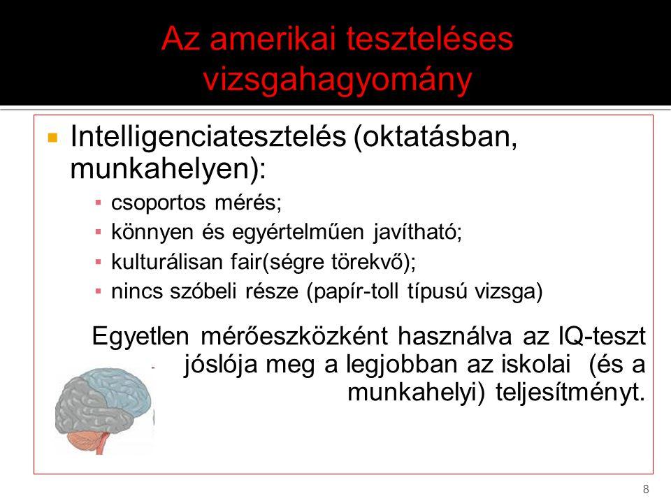 8  Intelligenciatesztelés (oktatásban, munkahelyen): ▪csoportos mérés; ▪könnyen és egyértelműen javítható; ▪kulturálisan fair(ségre törekvő); ▪nincs